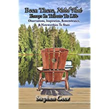 Been There, Noted That: Essays In Tribute To Life: Observations, Inspiration, Remembrance, & Noteworthies To Share