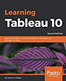 Learning Tableau 10: Business Intelligence and data visualization that brings your business into focus, 2nd Edition