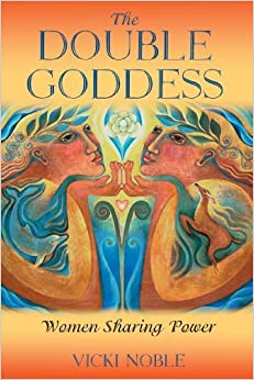 The Double Goddess: Women Sharing Power by Vicki Noble (2003-07-30)