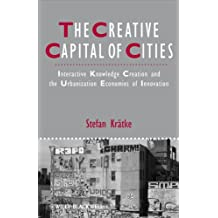 The Creative Capital of Cities: Interactive Knowledge Creation and the Urbanization Economies of Innovation (Studies in Urban and Social Change)