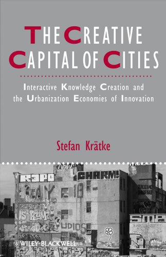 The Creative Capital of Cities: Interactive Knowledge Creation and the Urbanization Economies of Innovation (Studies in Urban and Social Change Book 78)