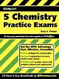 CliffsAP 5 Chemistry Practice Exams, Gary S. Thorpe, 0471770264