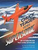 Chuck Yeager Goes Supersonic, Alan Biermann, 1480276324