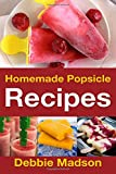 Homemade Popsicle Recipes: 50 Treats for Kids (Cooking with Kids Series)