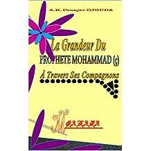 La grandeur du Prophète Mohammad (ç) à travers ses compagnons (French Edition)