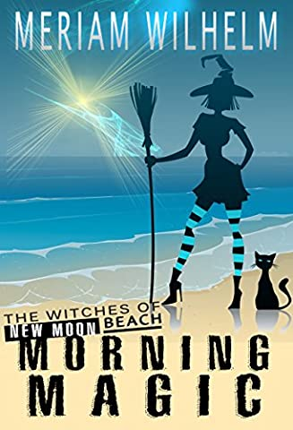 Morning Magic (The Witches Of New Moon Beach Book 1) (Magic Morning)