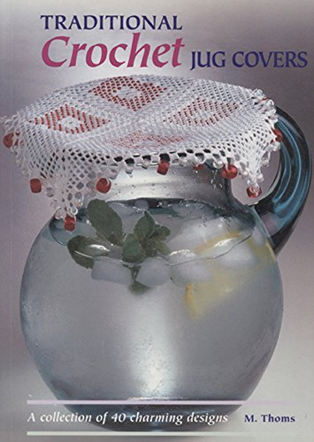 Traditional Crochet Jug Covers: A Collection of 40 Charming Designs (Design Jug)