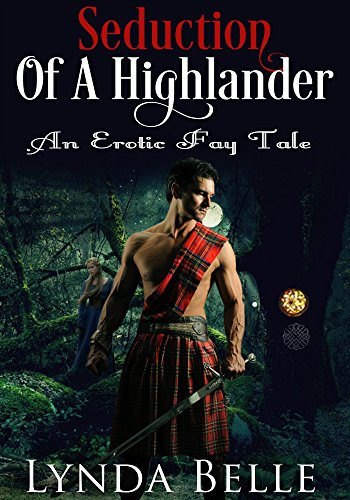 Seduction Of A Highlander: An Erotic Fay Tale (Erotic Fay Tales Book 1)
