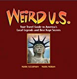 Weird U.S.: Your Travel Guide to America's Local Legends and Best Kept Secrets by Mark Moran (2009-05-05)