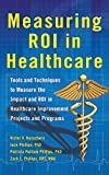 img - for Measuring ROI in Healthcare: Tools and Techniques to Measure the Impact and ROI in Healthcare Improvement Projects and Programs (Business Books) book / textbook / text book