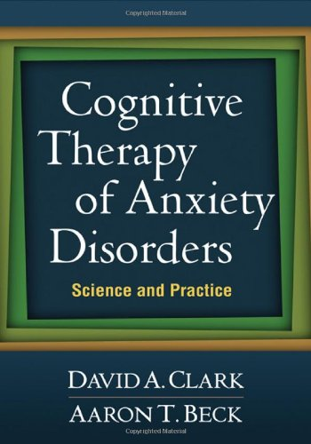 Cognitive Therapy of Anxiety Disorders: Science and Practice (Best Therapy For Anxiety)