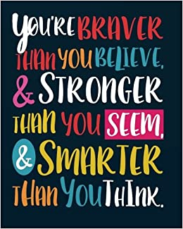 Youre Braver Than You Believe Stronger Than You Seem Smarter