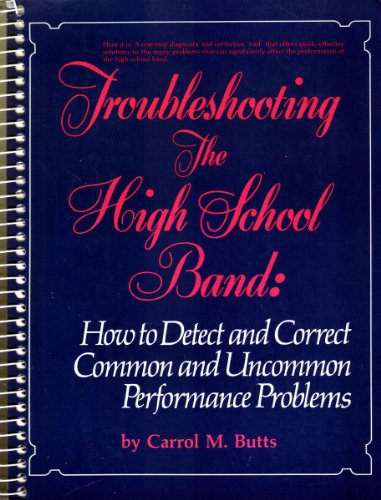 Troubleshooting the High School Band: How to Detect and Correct Common and Uncommon Performance Problems