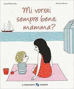 Amazonit Mi Vorrai Sempre Bene Mamma Ediz Illustrata Astrid