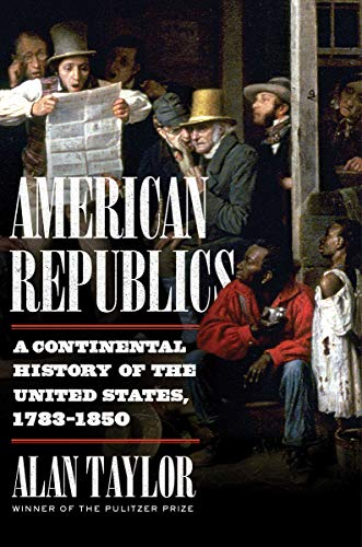 Book Cover: American Republics: A Continental History of the United States, 1783-1850