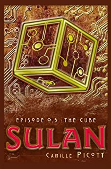 The Cube (Sulan, Episode 0.5) by [Picott, Camille]