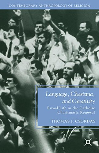 Language, Charisma, and Creativity: Ritual Life in the Catholic Charismatic Renewal (Contemporary Anthropology of Religion) by Brand: Palgrave Macmillan