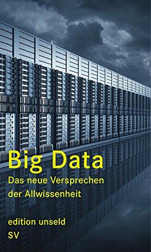 Big Data: Das neue Versprechen der Allwissenheit (edition unseld) Taschenbuch – 21. Oktober 2013 Heinrich Geiselberger Tobias Moorstedt Suhrkamp Verlag 3518064533