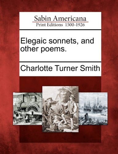NEW Elegaic sonnets, and other poems. by Charlotte Turner Smith