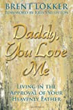 Daddy, You Love Me: Living in the Approval of Your Heavenly Father