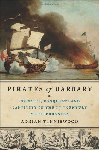 Read Online Pirates of Barbary: Corsairs, Conquests and Captivity in the Seventeenth-Century Mediterranean pdf