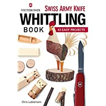 Victorinox Swiss Army Knife Book of Whittling: 43 Easy Projects
