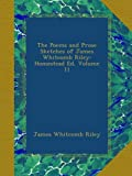The Poems and Prose Sketches of James Whitcomb Riley: Homestead Ed, Volume 11