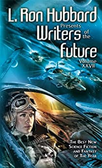 Writers of the Future 27, Anthology of Science Fiction Short Stories, Collection from Internationally Acclaimed Writing Contest (L. Ron Hubbard Presents Writers of the Future) by [Lyman, Jeffrey, Patrick O'Sullivan, Brennan Harvey, R.P.L. Johnson, Ryan Harvey, Van Aaron Hughes, Keffy R.M. Kehrli, Patty Jansen, Geir Lanesskog, Ben Mann, Adam Perin, D.A. D'Amico, John Arkwright]