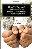 How to Buy and Sell Movie and Paper Collectibles - Second Edition, Arthur Tafero and Lijun Wang, 1502365251