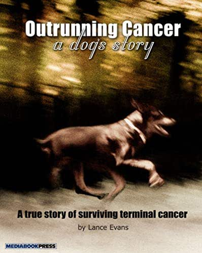 Outrunning Cancer - A Dog's Story: A true Story of Surviving Terminal Cancer