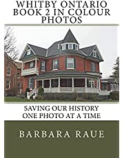 Whitby Ontario Book 2 in Colour Photos: Saving Our History One Photo at a Time