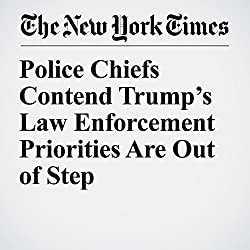 Police Chiefs Contend Trump's Law Enforcement Priorities Are Out of Step
