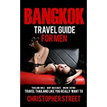 Bangkok: Bangkok Travel Guide For Men (Thailand Travel Guides, Bangkok Travel Guides, Pattaya Travel Guide)