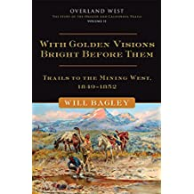 With Golden Visions Bright Before Them: Trails to the Mining West, 1849–1852 (Overland West Series)