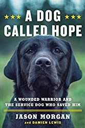 A Dog Called Hope: A Wounded Warrior and the Service Dog Who Saved Him
