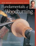 Fundamentals of Woodturning (Fox Chapel Publishing) Ultimate Guide to the Fine Art of Using the Lathe to Shape Wood; 400+ Photos, Step-by-Step Exercises (Darlow s Woodturning series)