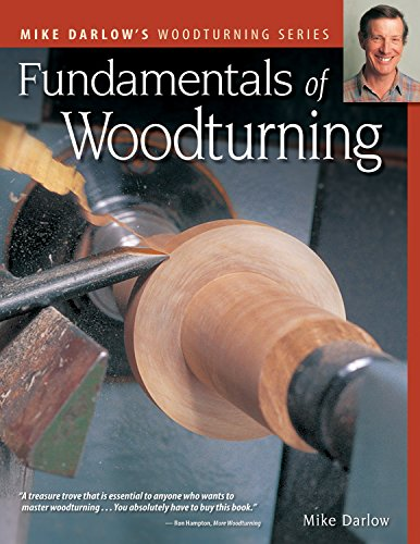 Fundamentals of Woodturning (Fox Chapel Publishing) Ultimate Guide to the Fine Art of Using the Lathe to Shape Wood; 400+ Photos, Step-by-Step Exercises (Darlow's Woodturning ()