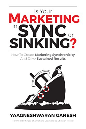 Is Your Marketing in Sync or Sinking?: How to Create Marketing Synchronicity and Drive Sustained Results
