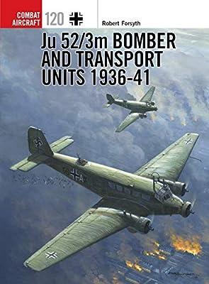 Ju 52/3m Bomber and Transport Units 1936-41 (Combat Aircraft Book 120)