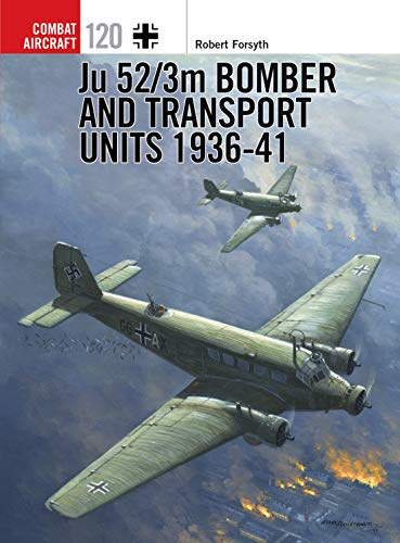 Ju 52/3m Bomber and Transport Units 1936-41 (Combat Aircraft Book 120) (52 Junkers Ju)