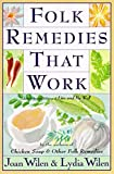 Folk Remedies That Work: By Joan and Lydia Wilen, Authors of Chicken Soup & Other Folk Remedies