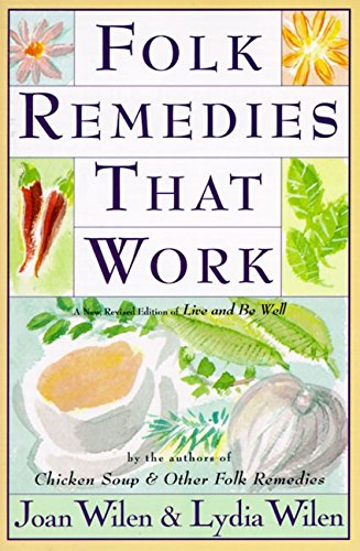 Chicken Soup Remedy - Folk Remedies That Work: By Joan and Lydia Wilen, Authors of Chicken Soup & Other Folk Remedies