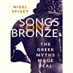 Songs on Bronze: The Greek Myths Made Real | Nigel Spivey
