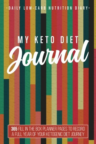 My Keto Diet Journal: Daily Low-Carb Nutrition Diary 6'' x 9'' (Multi Stripes): 365 Fill In The Box Planner Pages To Record A Full Year Of Your Ketogenic Diet Journey (Ketonius Books) by CreateSpace Independent Publishing Platform