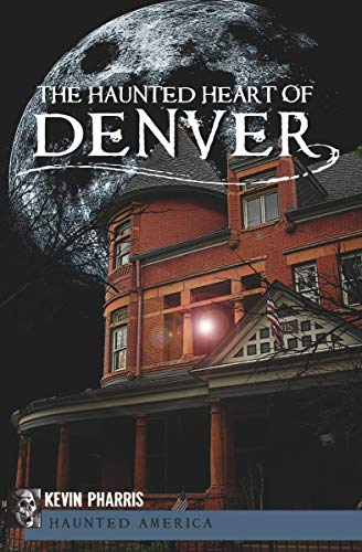 The Haunted Heart of Denver (Haunted America) -