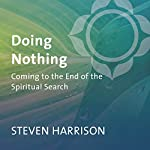 Doing Nothing: Coming to the End of the Spiritual Search | Steven Harrison