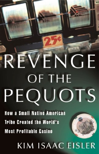 Revenge of the Pequots: How a Small Native-American Tribe Created the World's Most Profitable Casino (Nat-shopping)