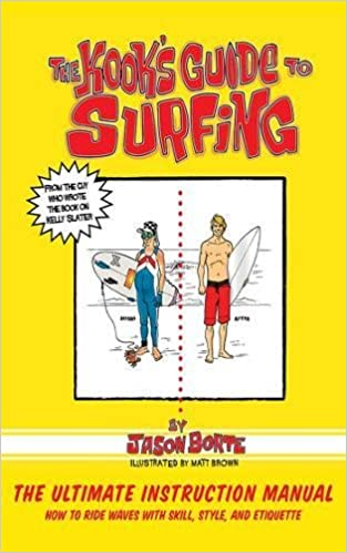 Book The Kook's Guide to Surfing: The Ultimate Instruction Manual: How to Ride Waves with Skill, Style, and Etiquette