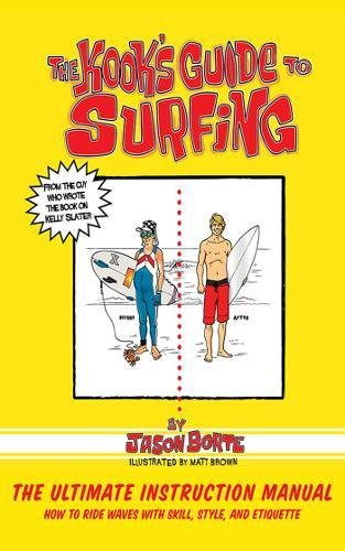 The Kook's Advisor to Surfing: The Ultimate Instruction Manual: How to Ride Waves with Skill, Style, and Etiquette