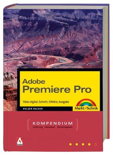 Adobe Premiere Pro - Kompendium: Videoschnitt professionell - Komplett in Farbe! (Kompendium/Handbuch)